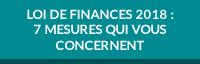 LOI DE FINANCES 2018 : 7 MESURES QUI VOUS CONCERNENT